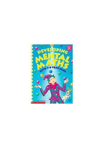 Developing Mental Maths with 7-9 Year Olds By Jon Kurta