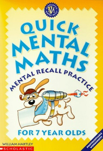 Quick Mental Maths for 7 Year-olds By William Hartley
