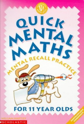 Quick Mental Maths for 11 Year-olds By William Hartley