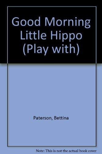 Good Morning Little Hippo By Bettina Paterson