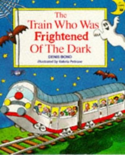 The Train Who Was Frightened of the Dark By Denis Bond