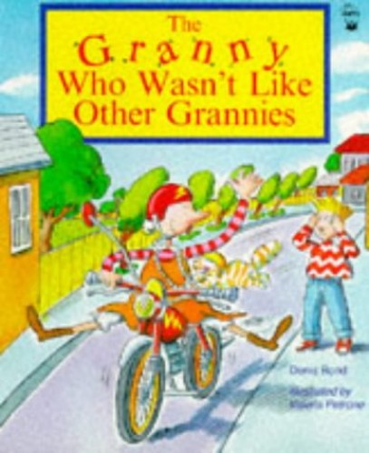 The Granny Who Wasn't Like Other Grannies By Denis Bond
