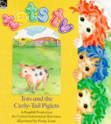 Tots and the Curly-tail Piglets By John Cunliffe
