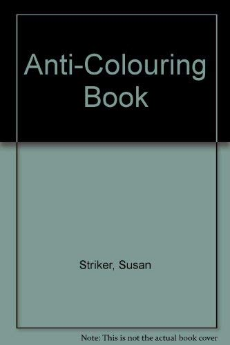 The Anti-colouring Book By Susan Striker