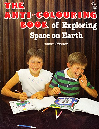 Anti-colouring Book of Exploring Space on Earth By Susan Striker