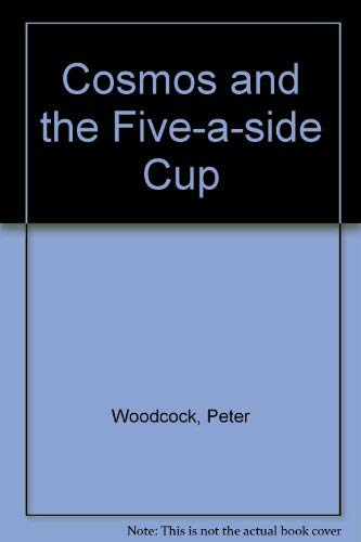 Cosmos and the Five-a-side Cup By Peter Woodcock