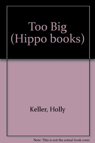 Too Big (Hippo books) By Holly Keller