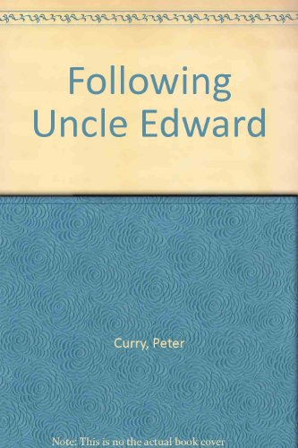 Following Uncle Edward By Peter Curry