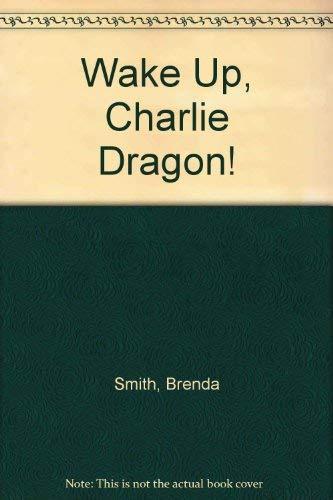 Wake Up, Charlie Dragon! By Brenda Smith