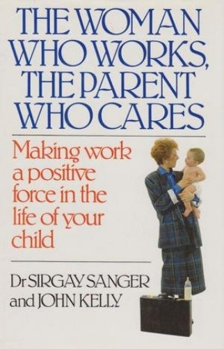 Woman Who Works, the Parent Who Cares By Sirgay Sanger