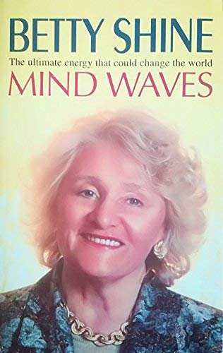 Mind Waves: The Ultimate Energy That Could Change the World by Betty Shine