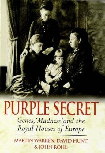 Purple Secret: Genes, Madness and the Royal Houses of Europe By John C. G. Rohl