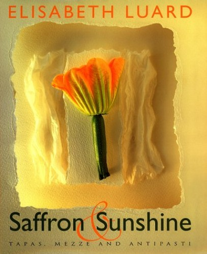 Saffron and Sunshine: Tapas, Mezze and Antipasti by Elisabeth Luard