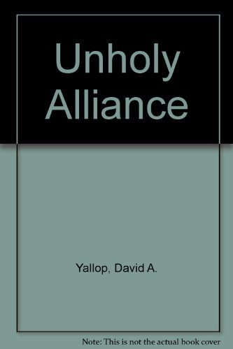 Unholy Alliance By David A. Yallop