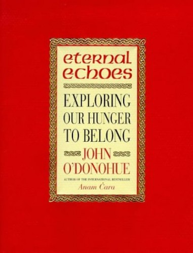 Eternal Echoes By John O'Donohue, Ph.D.