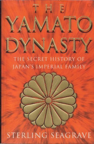 Yamato Dynasty: the Secret History of Japan's Imperial Family By Sterling Seagrave