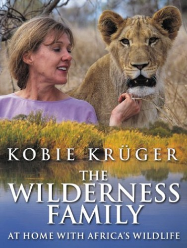 The Wilderness Family: At Home with Africa's Wildlife By Kobie Kruger