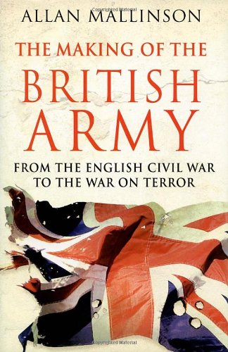 The Making of the British Army By Allan Mallinson