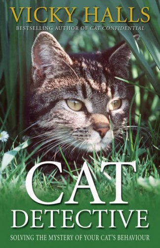 Cat Detective: Solving the Mystery of Your Cat's Behaviour By Vicky Halls