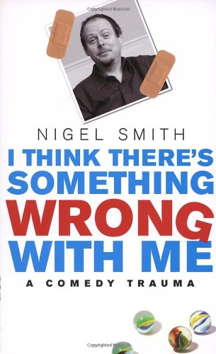 I Think Theres Something Wrong With Me By Nigel Smith