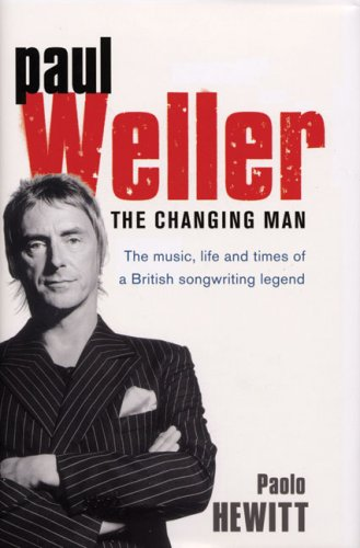 Paul Weller: The Changing Man by Paolo Hewitt