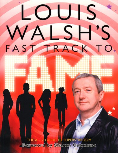 Louis Walsh's Fast Track to Fame By Louis Walsh