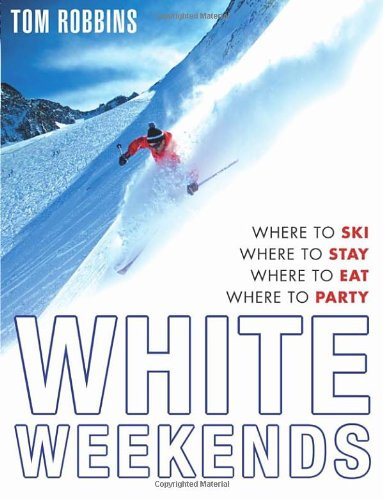 White Weekends Where to Ski, Where to Stay, Where to Eat, Where t By Tom Robbins