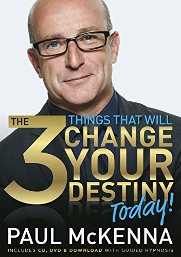 The 3 Things That Will Change Your Destiny Today by Paul McKenna