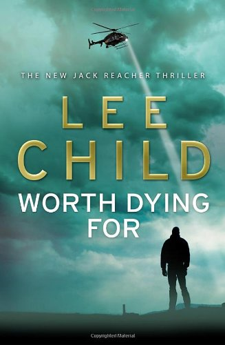 Worth Dying For: (Jack Reacher 15) By Lee Child