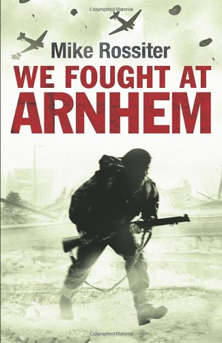 We Fought at Arnhem By Mike Rossiter