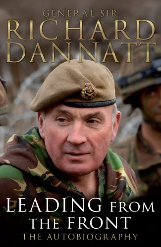 Leading from the Front: An autobiography By General Sir Richard Dannatt