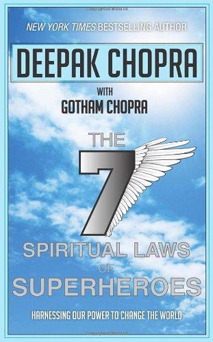 Seven Spiritual Laws of Superheroes By Deepak Chopra, M.D.