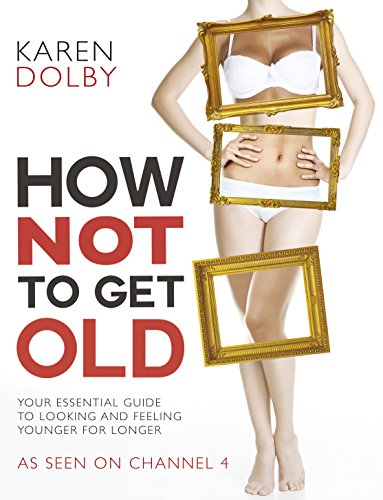 How Not to Get Old by Karen Dolby