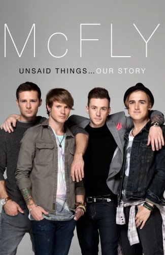 McFly - Unsaid Things...Our Story By Tom Fletcher