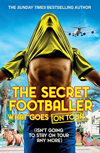 The Secret Footballer: What Goes on Tour by The Secret Footballer
