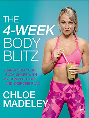 The 4-Week Body Blitz: Transform Your Body Shape with My Complete Diet and Exercise Plan By Chloe Madeley