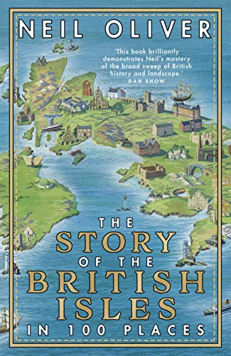 The Story of the British Isles in 100 Places By Neil Oliver (Author)