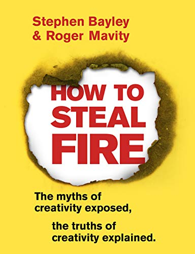 How to Steal Fire By Stephen Bayley