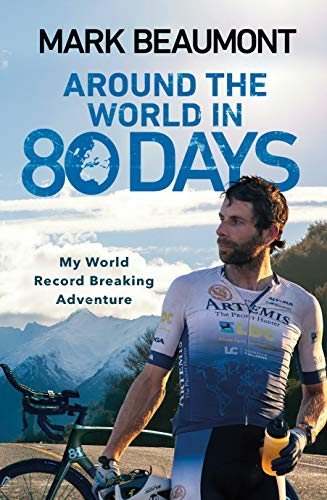 Around the World in 80 Days: My World Record Breaking Adventure By Mark Beaumont