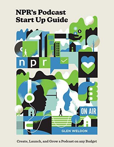 NPR#s Podcast Startup Guide By Glen Weldon