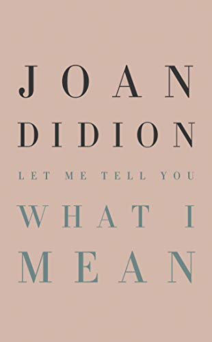 Let Me Tell You What I Mean von Joan Didion