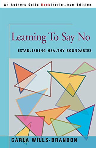 Learning to Say No By Carla Wills-Brandon, Ph.D.
