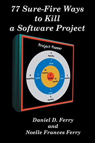 77 Sure-Fire Ways to Kill a Software Project By Daniel D Ferry
