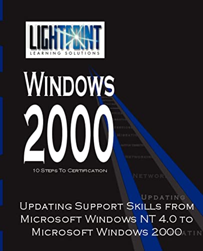 Updating Support Skills from Microsoft Windows NT 4.0 to Microsoft Windows 2000 By Iuniverse Com