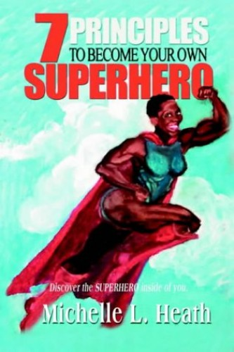 7 Principles to Become Your Own Superhero By Michelle L Heath