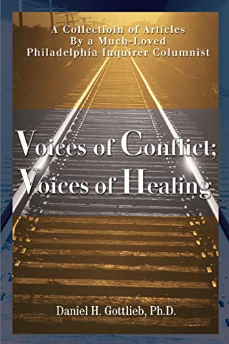 Voices of Conflict; Voices of Healing By Daniel H Gottlieb, Ph.D.