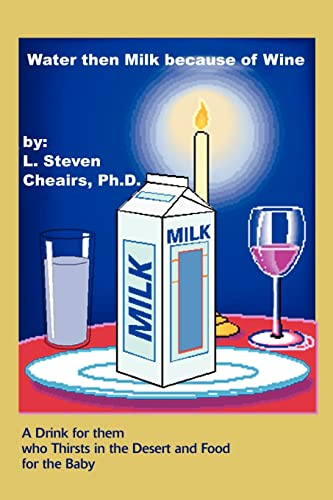 Water Then Milk Because of Wine By L Steven Cheairs, Ph.D.