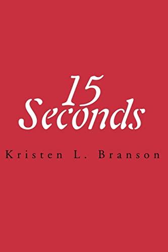 15 Seconds By Kristen L Branson