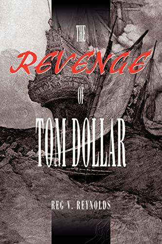 The Revenge of Tom Dollar By Reg V Reynolds