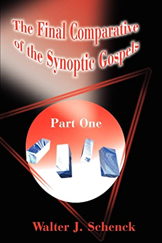 The Final Comparative of the Synoptic Gospels By Walter J Schenck